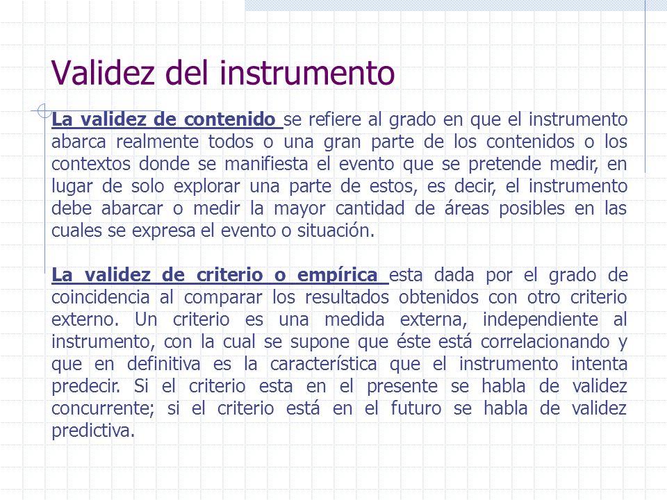 Validez del instrumento La validez de contenido se refiere al grado en que el instrumento abarca realmente todos o una gran parte de los contenidos o