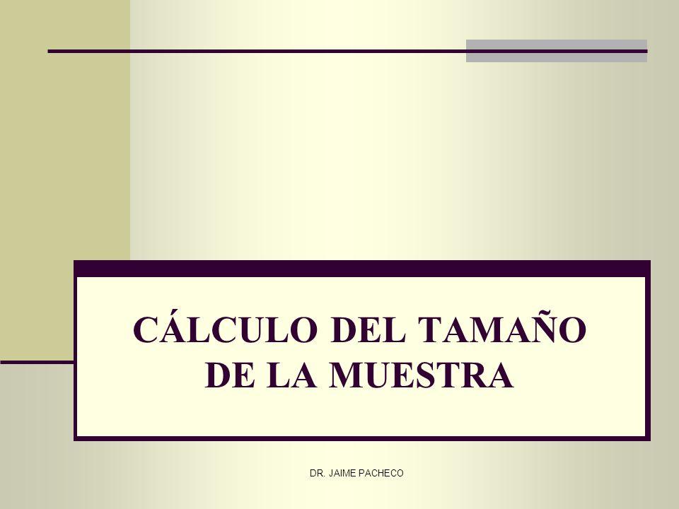 CÁLCULO DEL TAMAÑO DE LA MUESTRA DR. JAIME PACHECO