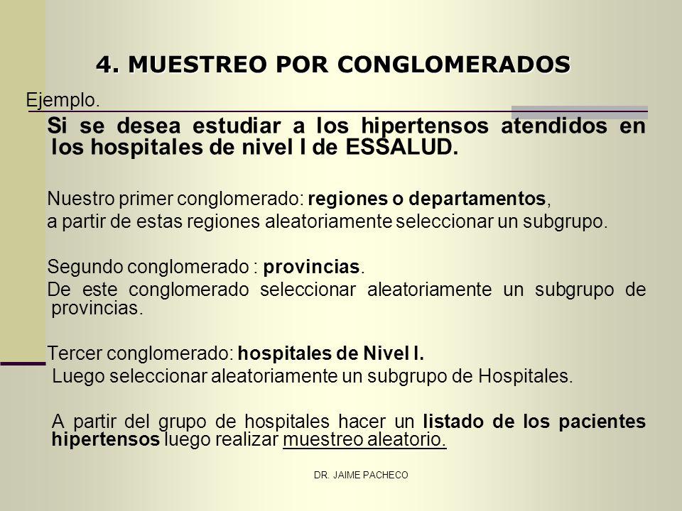DR. JAIME PACHECO Ejemplo. Si se desea estudiar a los hipertensos atendidos en los hospitales de nivel I de ESSALUD. Nuestro primer conglomerado: regi