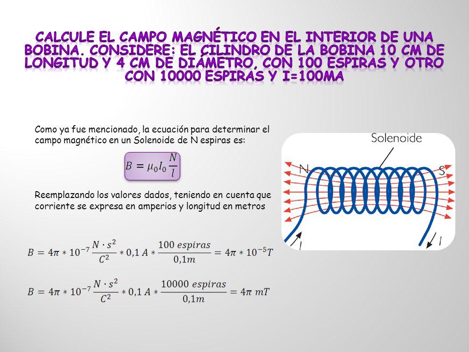 Como ya fue mencionado, la ecuación para determinar el campo magnético en un Solenoide de N espiras es: Reemplazando los valores dados, teniendo en cu