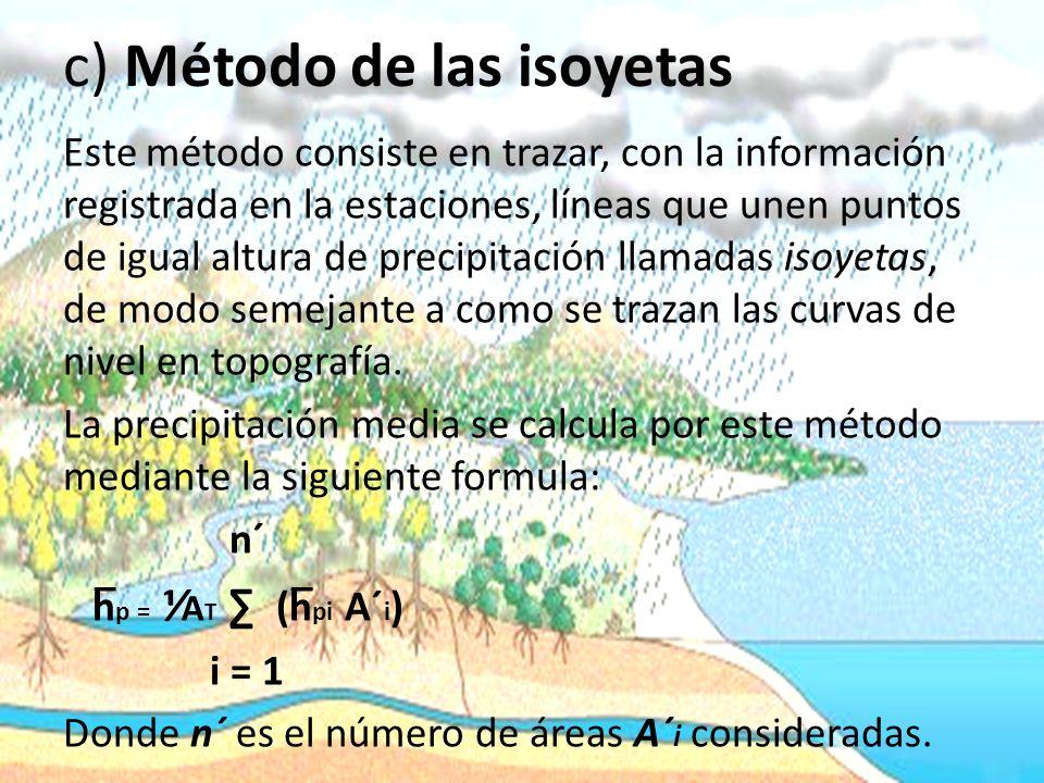 c) Método de las isoyetas Este método consiste en trazar, con la información registrada en la estaciones, líneas que unen puntos de igual altura de precipitación llamadas isoyetas, de modo semejante a como se trazan las curvas de nivel en topografía.