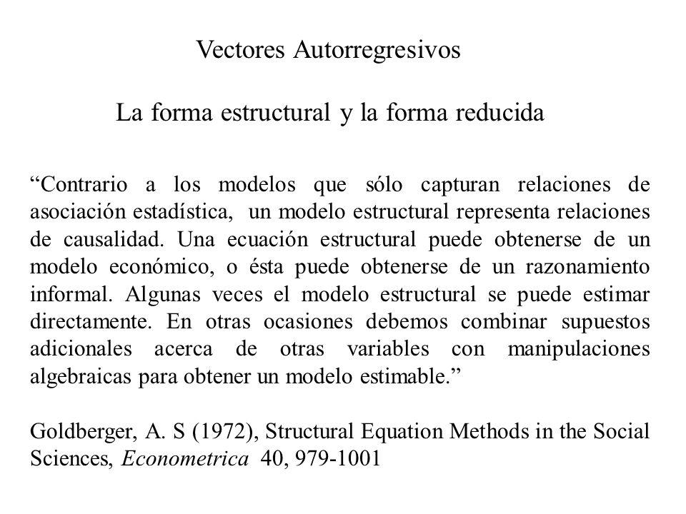 Vectores Autorregresivos La forma estructural y la forma reducida Contrario a los modelos que sólo capturan relaciones de asociación estadística, un m