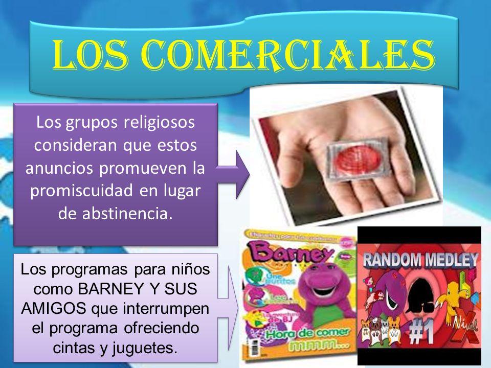 LOS COMERCIALES Los grupos religiosos consideran que estos anuncios promueven la promiscuidad en lugar de abstinencia. Los programas para niños como B