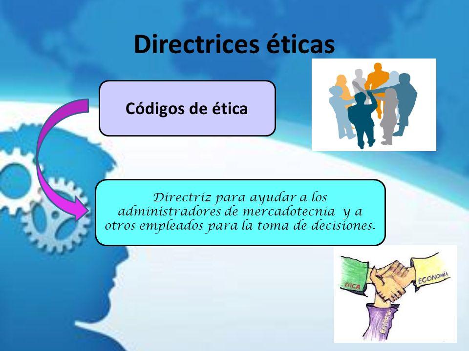 Directrices éticas Códigos de ética Directriz para ayudar a los administradores de mercadotecnia y a otros empleados para la toma de decisiones.
