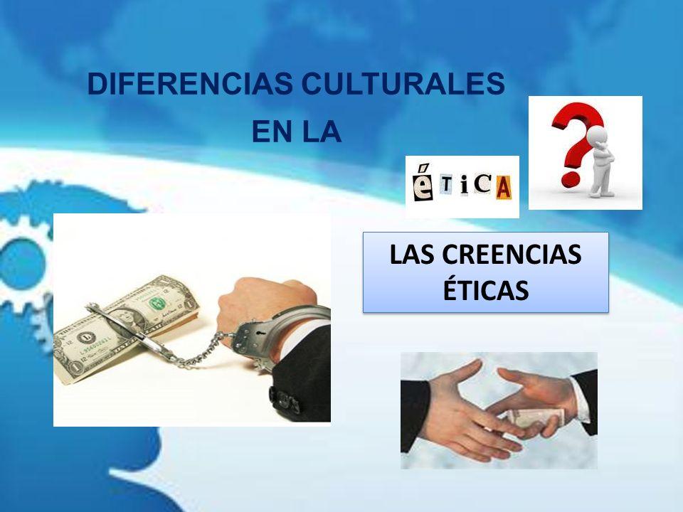DIFERENCIAS CULTURALES EN LA LAS CREENCIAS ÉTICAS