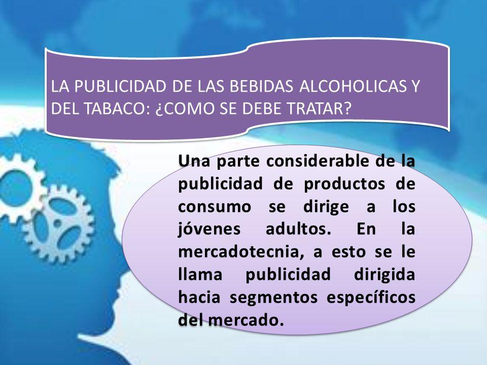 LA PUBLICIDAD DE LAS BEBIDAS ALCOHOLICAS Y DEL TABACO: ¿COMO SE DEBE TRATAR?
