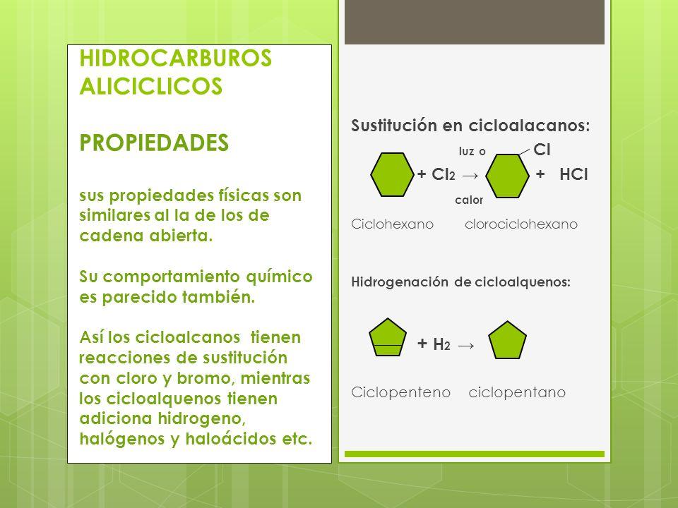 HIDROCARBUROS ALICICLICOS PROPIEDADES sus propiedades físicas son similares al la de los de cadena abierta. Su comportamiento químico es parecido tamb