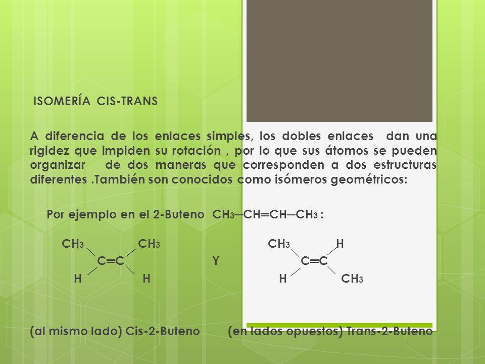 ISOMERÍA CIS-TRANS A diferencia de los enlaces simples, los dobles enlaces dan una rigidez que impiden su rotación, por lo que sus átomos se pueden or