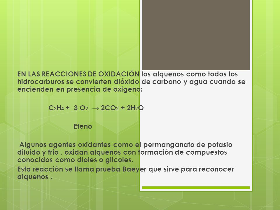 EN LAS REACCIONES DE OXIDACIÓN los alquenos como todos los hidrocarburos se convierten dióxido de carbono y agua cuando se encienden en presencia de o