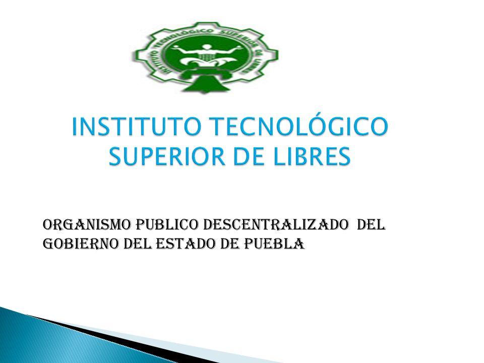 INSTITUTO TECNOLÓGICO SUPERIOR DE LIBRES Organismo Publico Descentralizado del Gobierno del Estado de Puebla