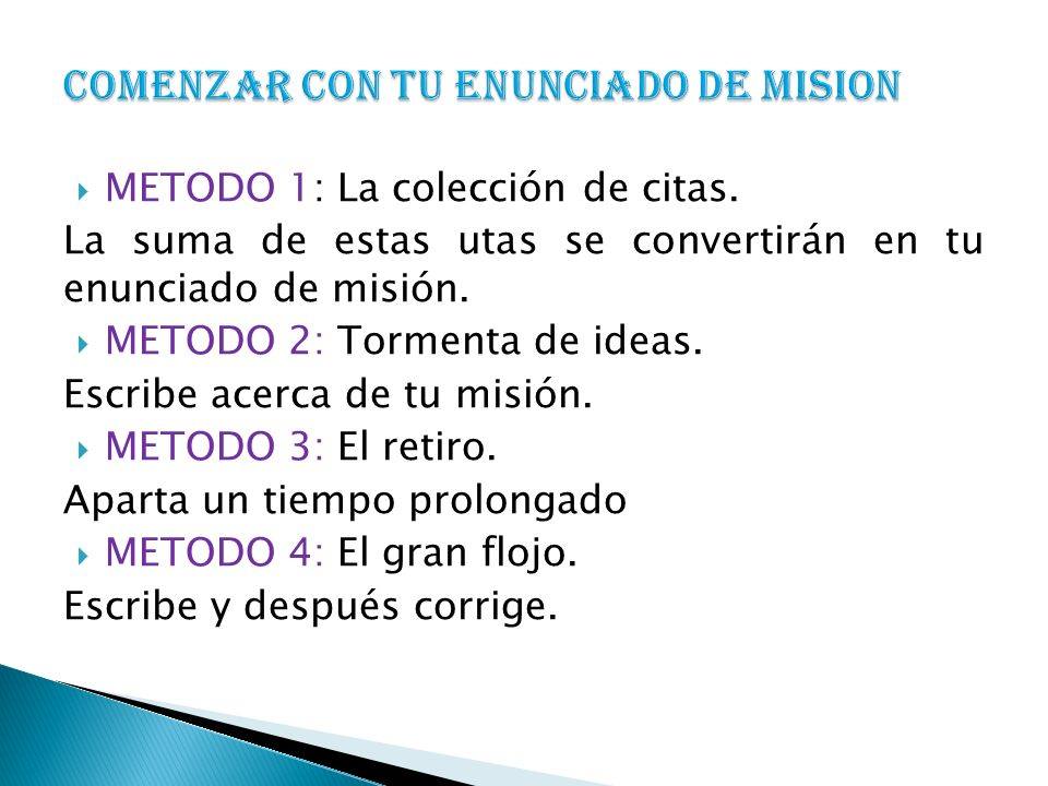 METODO 1: La colección de citas. La suma de estas utas se convertirán en tu enunciado de misión. METODO 2: Tormenta de ideas. Escribe acerca de tu mis