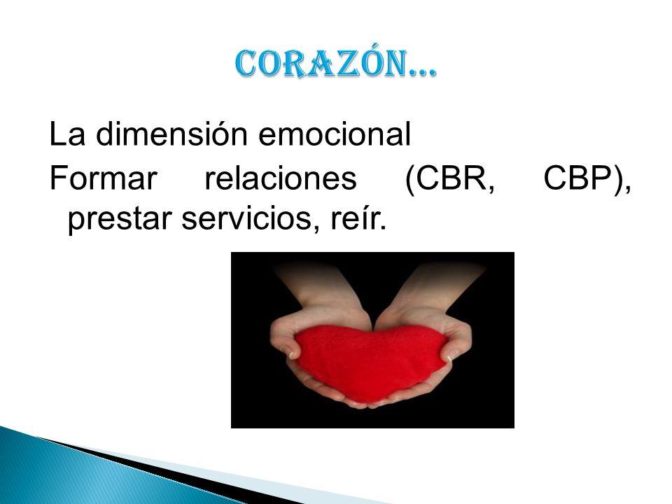La dimensión emocional Formar relaciones (CBR, CBP), prestar servicios, reír.
