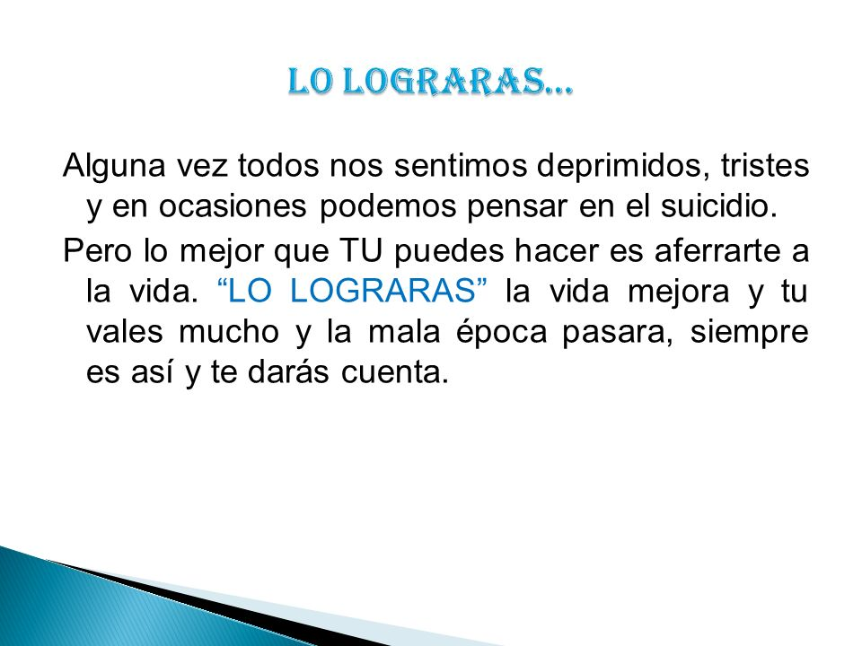Alguna vez todos nos sentimos deprimidos, tristes y en ocasiones podemos pensar en el suicidio.
