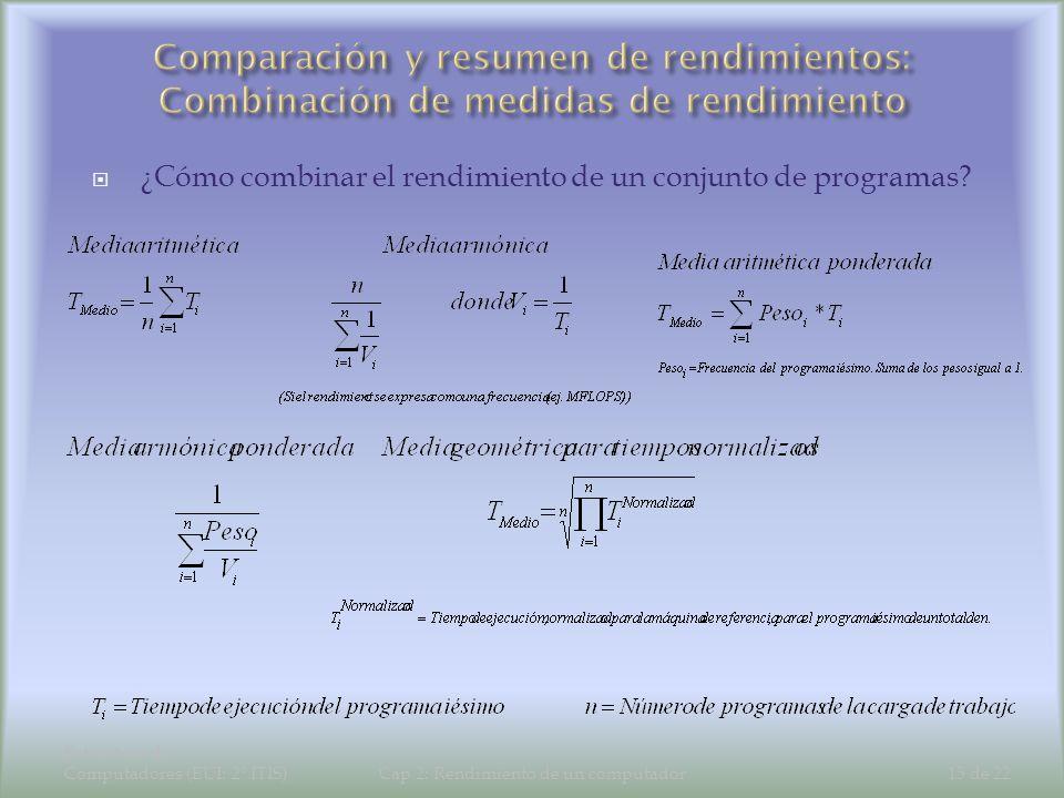 Estructura de Computadores (EUI: 2º ITIS)Cap 2: Rendimiento de un computador15 de 22 ¿Cómo combinar el rendimiento de un conjunto de programas?