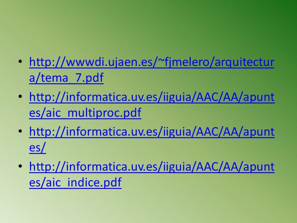 http://wwwdi.ujaen.es/~fjmelero/arquitectur a/tema_7.pdf http://wwwdi.ujaen.es/~fjmelero/arquitectur a/tema_7.pdf http://informatica.uv.es/iiguia/AAC/