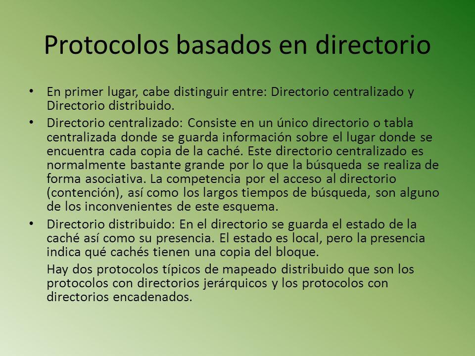 Protocolos basados en directorio En primer lugar, cabe distinguir entre: Directorio centralizado y Directorio distribuido. Directorio centralizado: Co