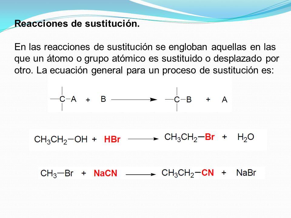 Reacciones de sustitución. En las reacciones de sustitución se engloban aquellas en las que un átomo o grupo atómico es sustituido o desplazado por ot