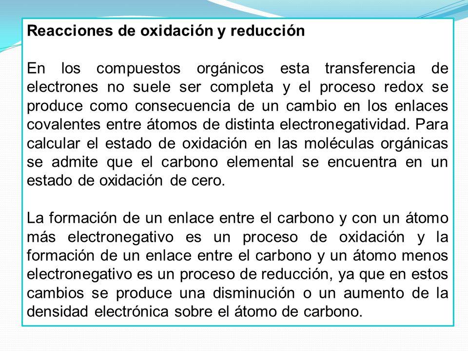 Reacciones de oxidación y reducción En los compuestos orgánicos esta transferencia de electrones no suele ser completa y el proceso redox se produce c