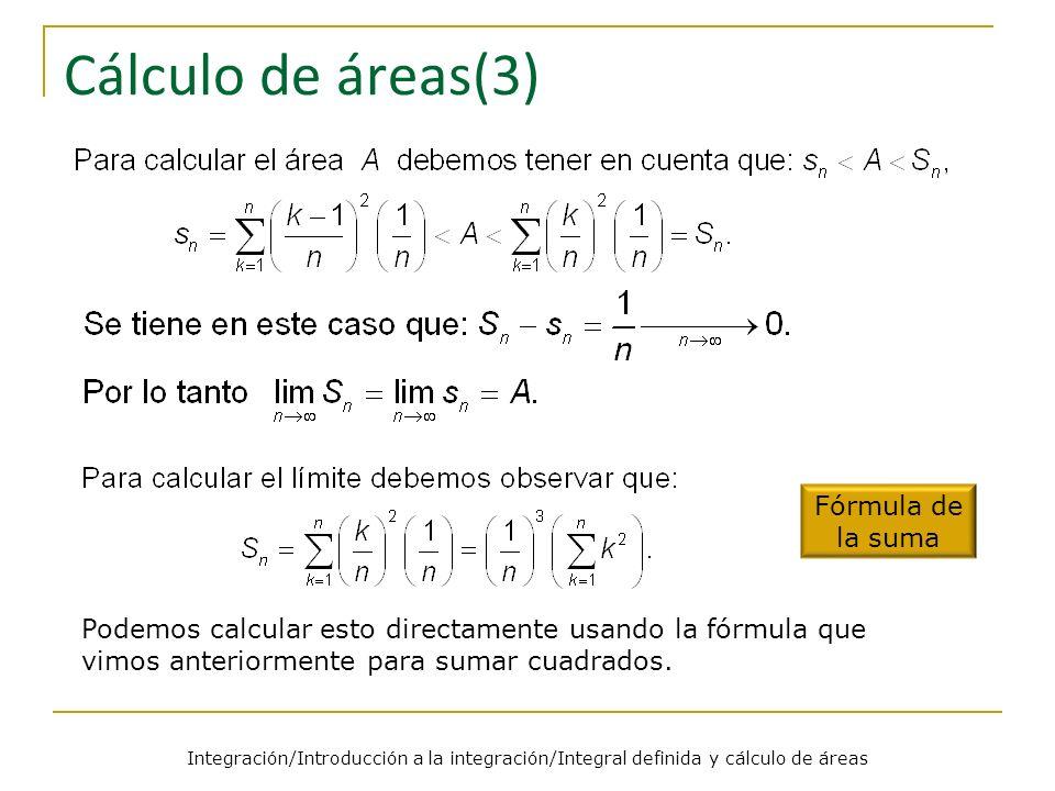 Integración/Introducción a la integración/Integral definida y cálculo de áreas Cálculo de áreas(4) El área que encierra la curva y=x 2 y el eje X en el intervalo [0,1] es: A=1/3.
