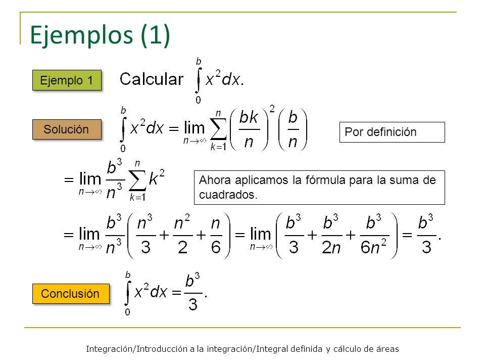 Integración/Introducción a la integración/Integral definida y cálculo de áreas Ejemplos (2) Ejemplo 2 Solución Conclusión a0b El área roja bajo la gráfica de x 2 en [a,b] equivale a calcular el área de [0,b] y restarle el área de [0,a].