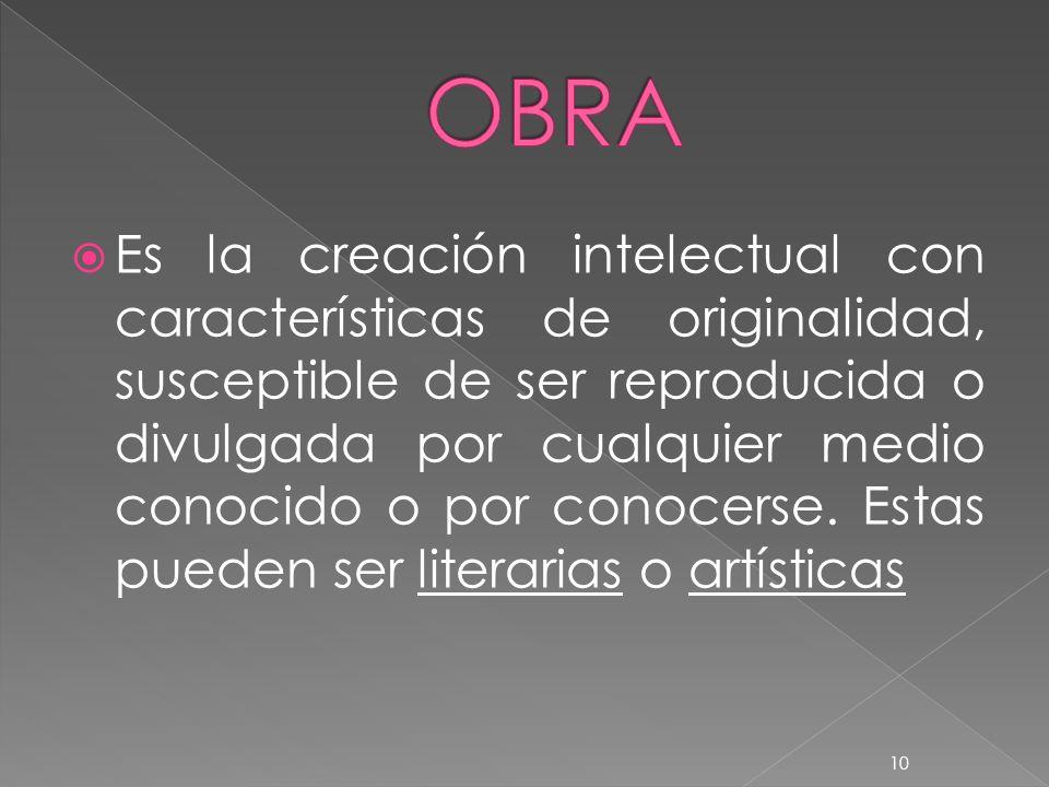 Es la creación intelectual con características de originalidad, susceptible de ser reproducida o divulgada por cualquier medio conocido o por conocerse.