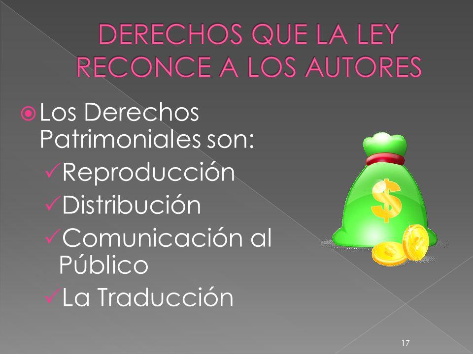 Los Derechos Patrimoniales son: Reproducción Distribución Comunicación al Público La Traducción 17
