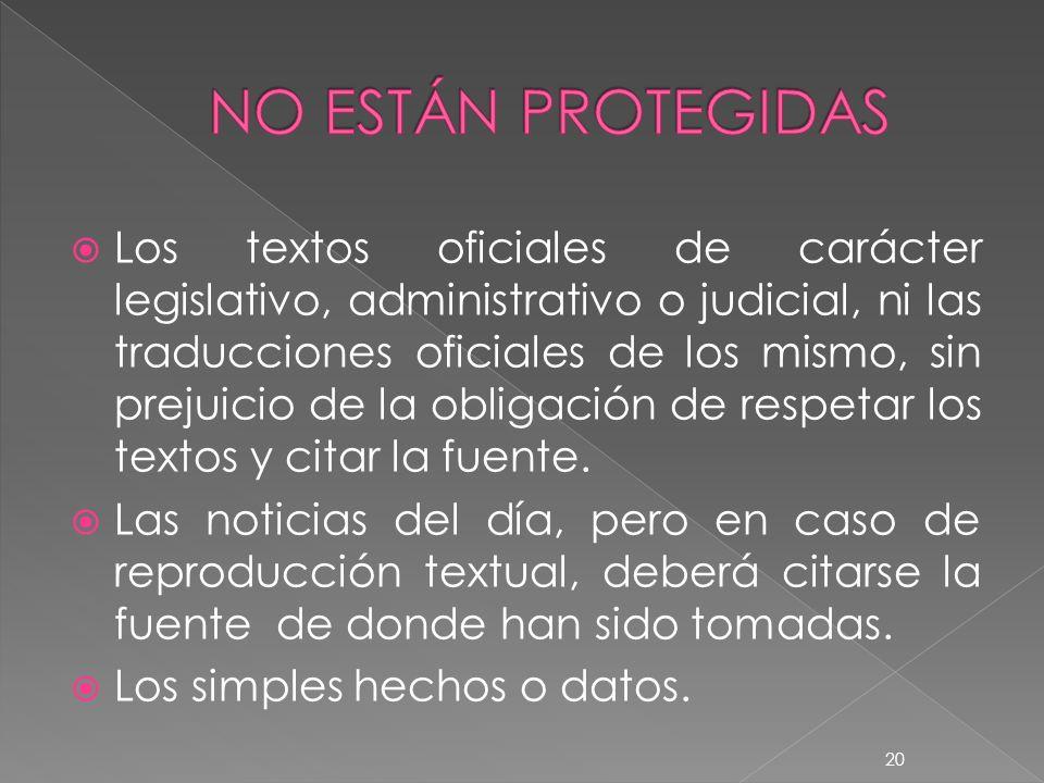 Los textos oficiales de carácter legislativo, administrativo o judicial, ni las traducciones oficiales de los mismo, sin prejuicio de la obligación de respetar los textos y citar la fuente.