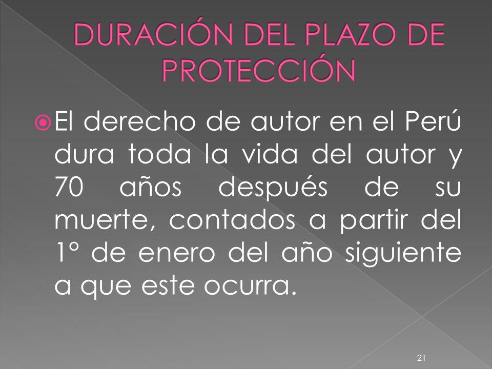 El derecho de autor en el Perú dura toda la vida del autor y 70 años después de su muerte, contados a partir del 1° de enero del año siguiente a que este ocurra.