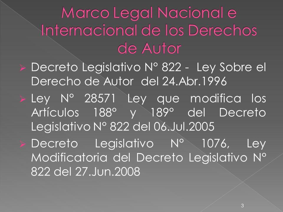 Decreto Legislativo N° 822 - Ley Sobre el Derecho de Autor del 24.Abr.1996 Ley N° 28571 Ley que modifica los Artículos 188° y 189° del Decreto Legislativo N° 822 del 06.Jul.2005 Decreto Legislativo N° 1076, Ley Modificatoria del Decreto Legislativo N° 822 del 27.Jun.2008 3