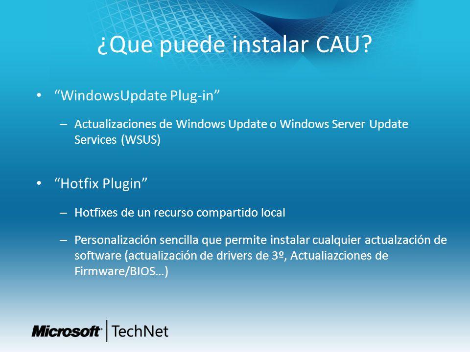 ¿Que puede instalar CAU? WindowsUpdate Plug-in – Actualizaciones de Windows Update o Windows Server Update Services (WSUS) Hotfix Plugin – Hotfixes de