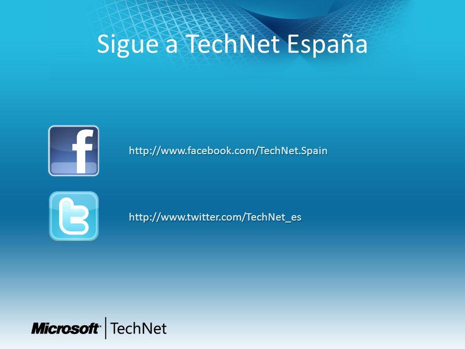 Sigue a TechNet España http://www.facebook.com/TechNet.Spain http://www.twitter.com/TechNet_es