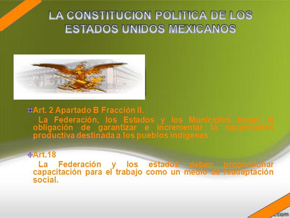 Art. 2 Apartado B Fracción II. La Federación, los Estados y los Municipios tienen la obligación de garantizar e incrementar la capacitación productiva