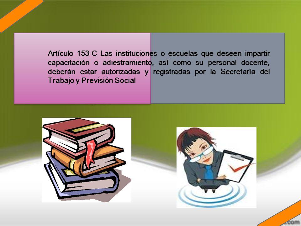 Artículo 153-C Las instituciones o escuelas que deseen impartir capacitación o adiestramiento, así como su personal docente, deberán estar autorizadas