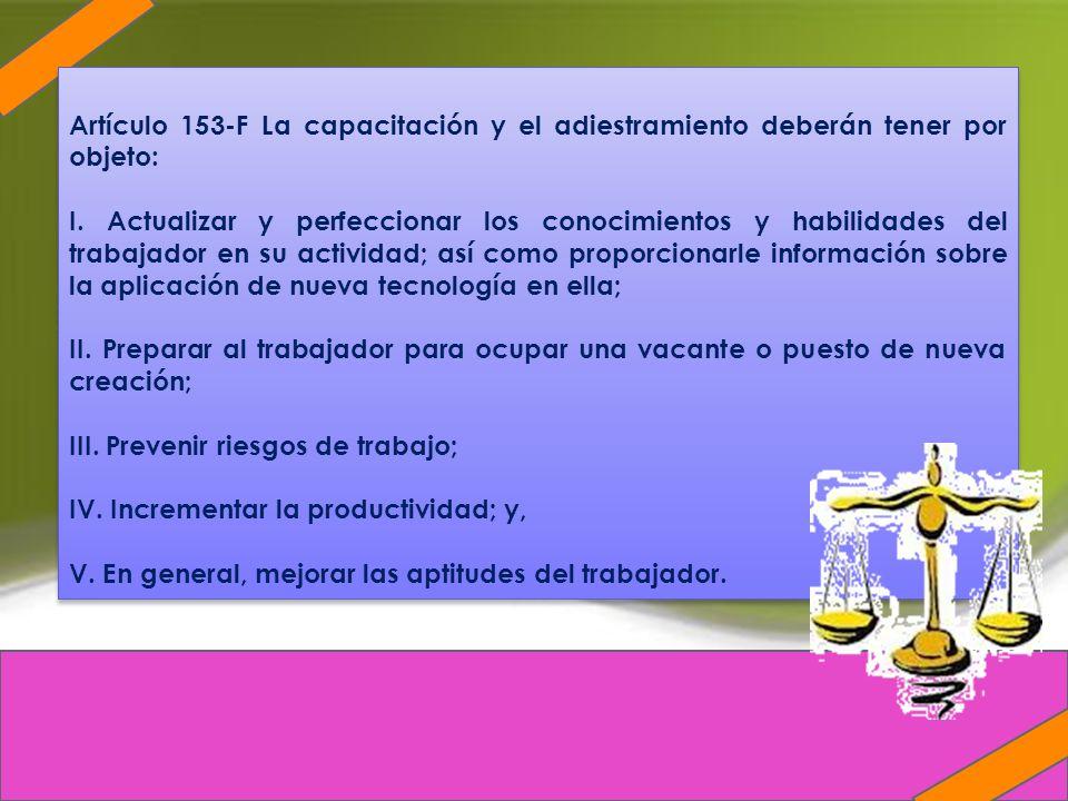 Artículo 153-F La capacitación y el adiestramiento deberán tener por objeto: I. Actualizar y perfeccionar los conocimientos y habilidades del trabajad