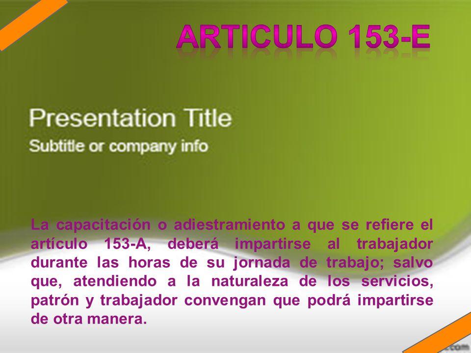 La capacitación o adiestramiento a que se refiere el artículo 153-A, deberá impartirse al trabajador durante las horas de su jornada de trabajo; salvo