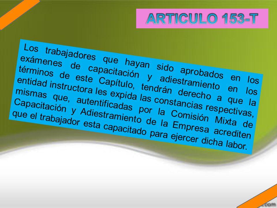 Los trabajadores que hayan sido aprobados en los exámenes de capacitación y adiestramiento en los términos de este Capítulo, tendrán derecho a que la