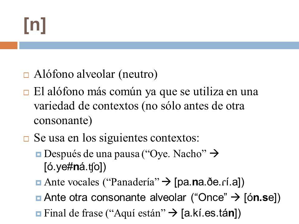 [n][n] Alófono alveolar (neutro) El alófono más común ya que se utiliza en una variedad de contextos (no sólo antes de otra consonante) Se usa en los