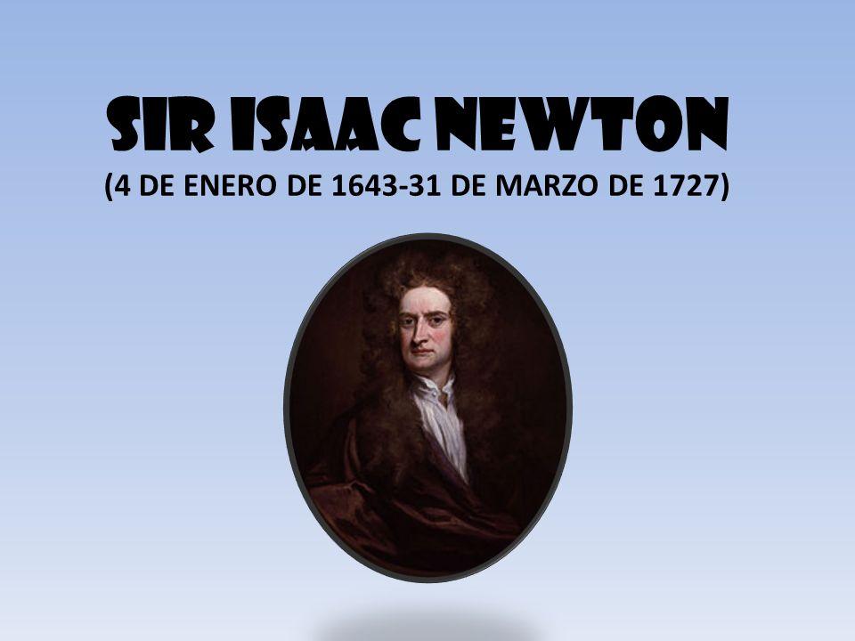 SIR ISAAC NEWTON (4 DE ENERO DE 1643-31 DE MARZO DE 1727)