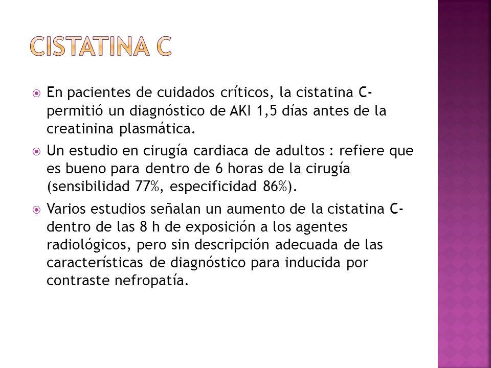En pacientes de cuidados críticos, la cistatina C- permitió un diagnóstico de AKI 1,5 días antes de la creatinina plasmática. Un estudio en cirugía ca