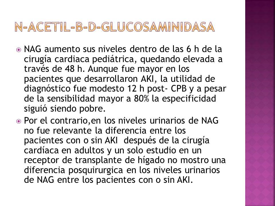 NAG aumento sus niveles dentro de las 6 h de la cirugía cardiaca pediátrica, quedando elevada a través de 48 h. Aunque fue mayor en los pacientes que