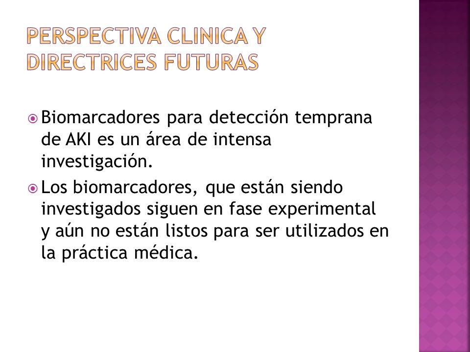 Biomarcadores para detección temprana de AKI es un área de intensa investigación. Los biomarcadores, que están siendo investigados siguen en fase expe