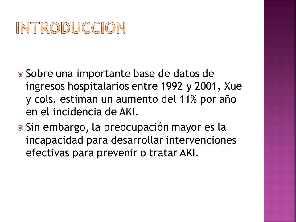 Sobre una importante base de datos de ingresos hospitalarios entre 1992 y 2001, Xue y cols. estiman un aumento del 11% por año en el incidencia de AKI