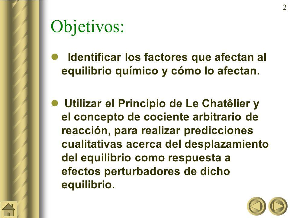 12 Principio de Le Chatelier Un cambio o perturbación en cualquiera de las variables que determinan el estado de equilibrio químico, produce un desplazamiento del equilibrio en el sentido de contrarrestar o minimizar el efecto causado por la perturbación.