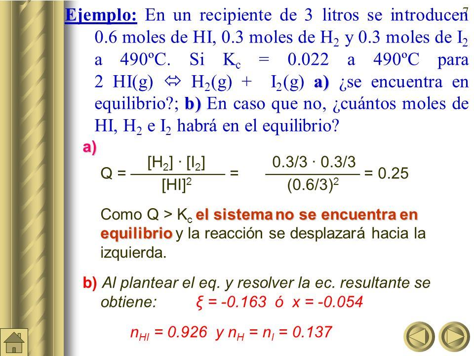 7 a) b) Ejemplo: En un recipiente de 3 litros se introducen 0.6 moles de HI, 0.3 moles de H 2 y 0.3 moles de I 2 a 490ºC.