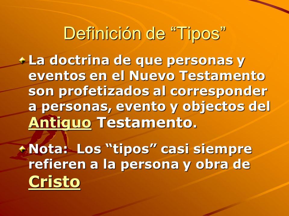 Definición de Tipos La doctrina de que personas y eventos en el Nuevo Testamento son profetizados al corresponder a personas, evento y objectos del An