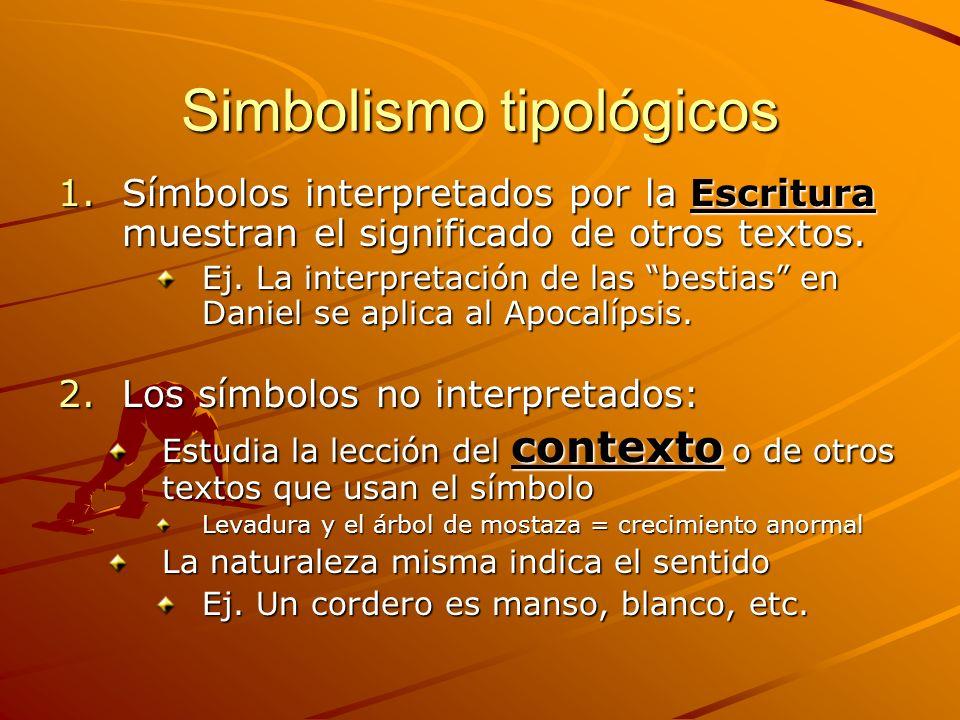 Simbolismo tipológicos 1.Símbolos interpretados por la Escritura muestran el significado de otros textos. Ej. La interpretación de las bestias en Dani