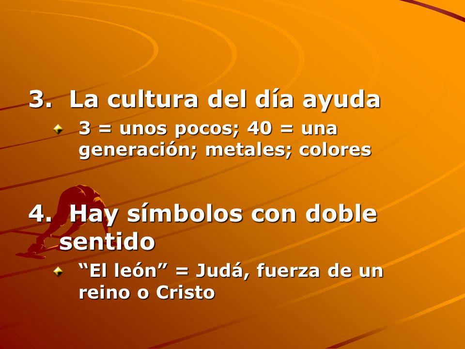 3. La cultura del día ayuda 3 = unos pocos; 40 = una generación; metales; colores 4. Hay símbolos con doble sentido El león = Judá, fuerza de un reino