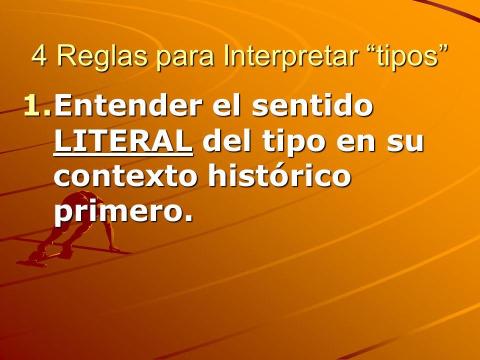 4 Reglas para Interpretar tipos 1.Entender el sentido LITERAL del tipo en su contexto histórico primero.