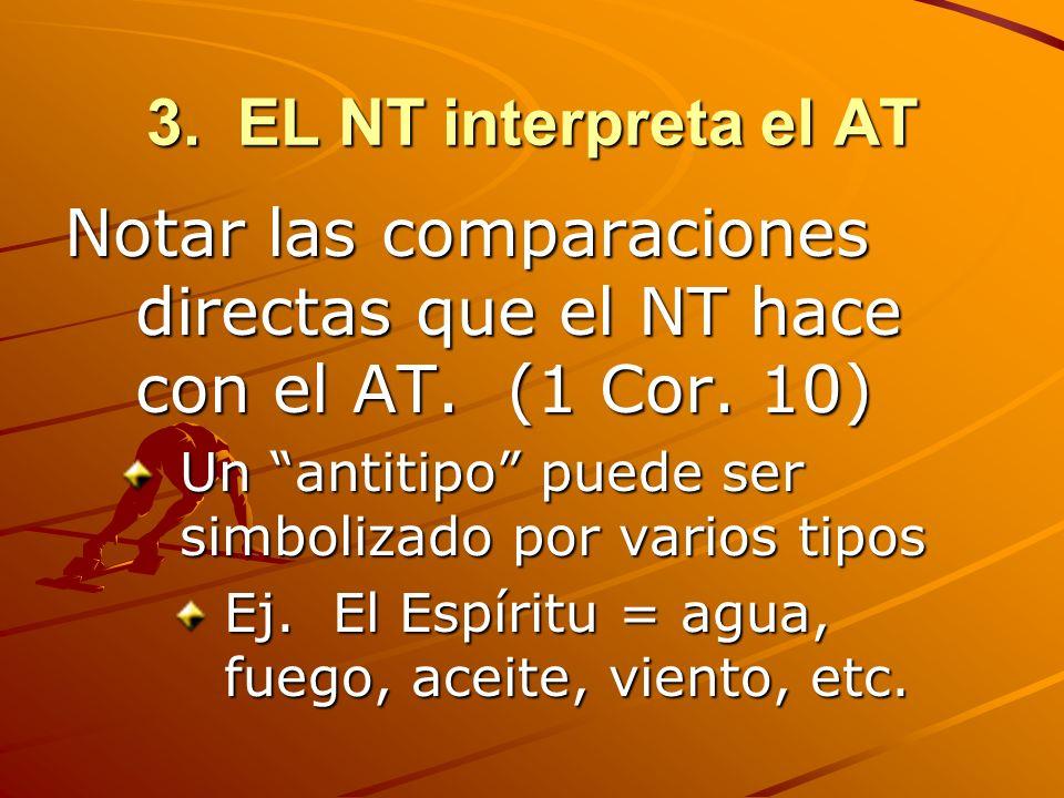 3. EL NT interpreta el AT Notar las comparaciones directas que el NT hace con el AT. (1 Cor. 10) Un antitipo puede ser simbolizado por varios tipos Ej