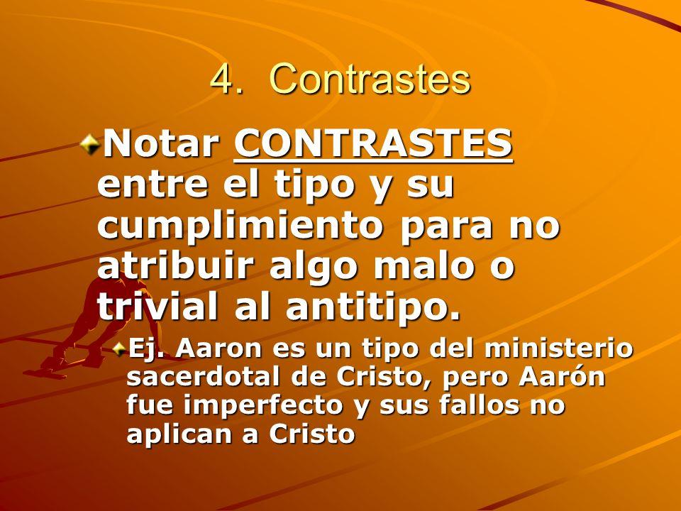 4. Contrastes Notar CONTRASTES entre el tipo y su cumplimiento para no atribuir algo malo o trivial al antitipo. Ej. Aaron es un tipo del ministerio s